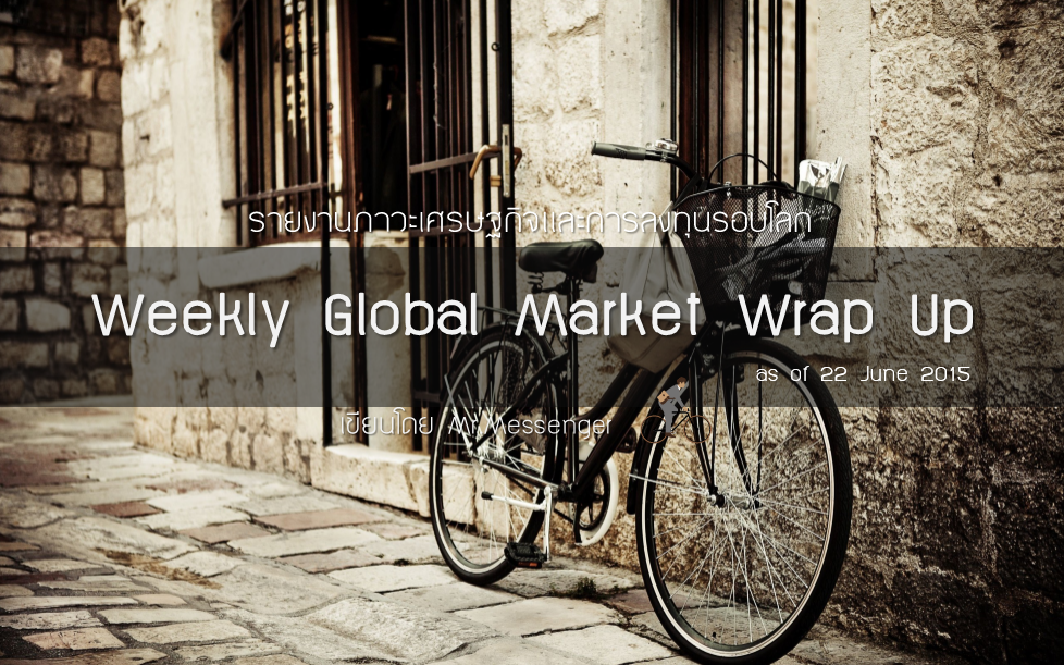 Weekly Global Market Wrap Up (as of 22 June 2015)
